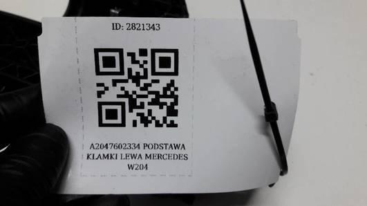 A2047602334 PODSTAWA KLAMKI LEWA MERCEDES W204